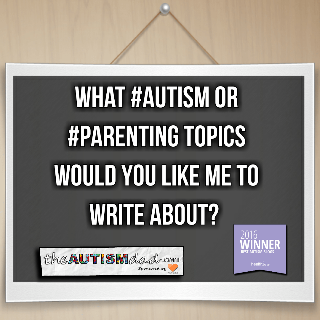 What #Autism or #Parenting topics would you like me to write about?