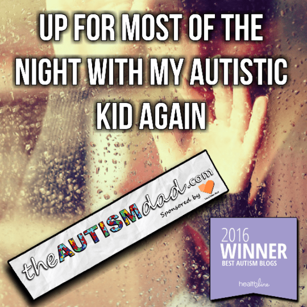 Up for most of the night with my Autistic kid again