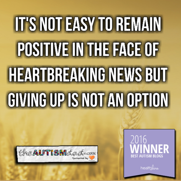It's not easy to remain positive in the face of heartbreaking news but giving up is not an option