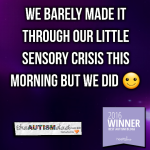 We barely made it through our little sensory crisis this morning but we did :)