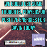 We could use some thoughts, prayers or positive energies for Gavin today