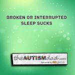 Broken or interrupted sleep sucks