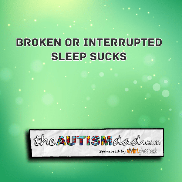 Broken or interrupted sleep sucks