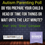 #Autism Parenting Poll: Do you prepare your child ahead of time for things or wait until the last minute?