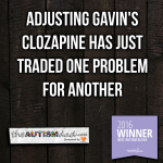 Adjusting Gavin's Clozapine has just traded one problem for another