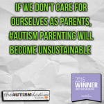 If we don't care for ourselves as parents, #Autism parenting will become unsustainable