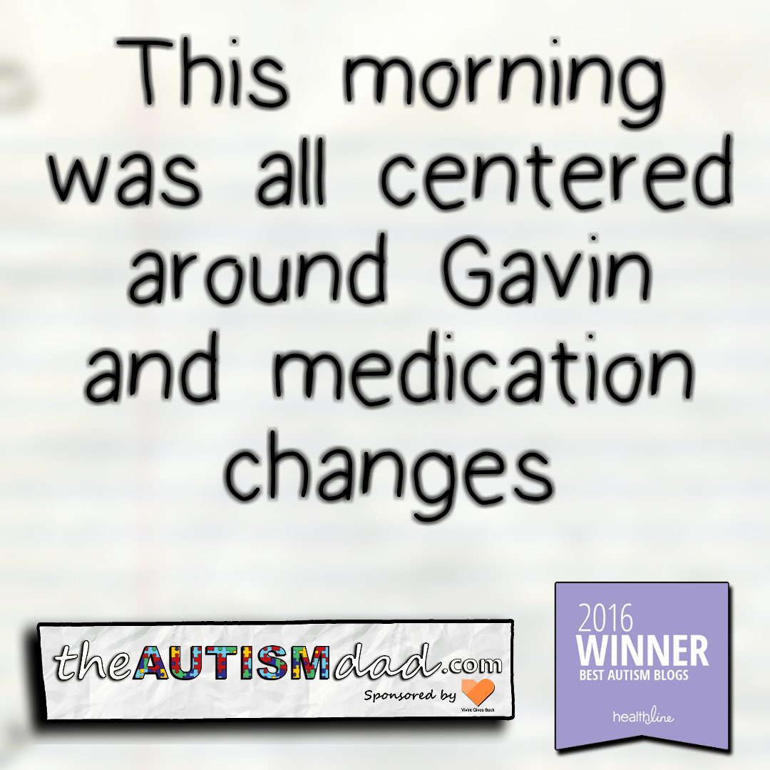 This morning was all centered around Gavin and medication changes