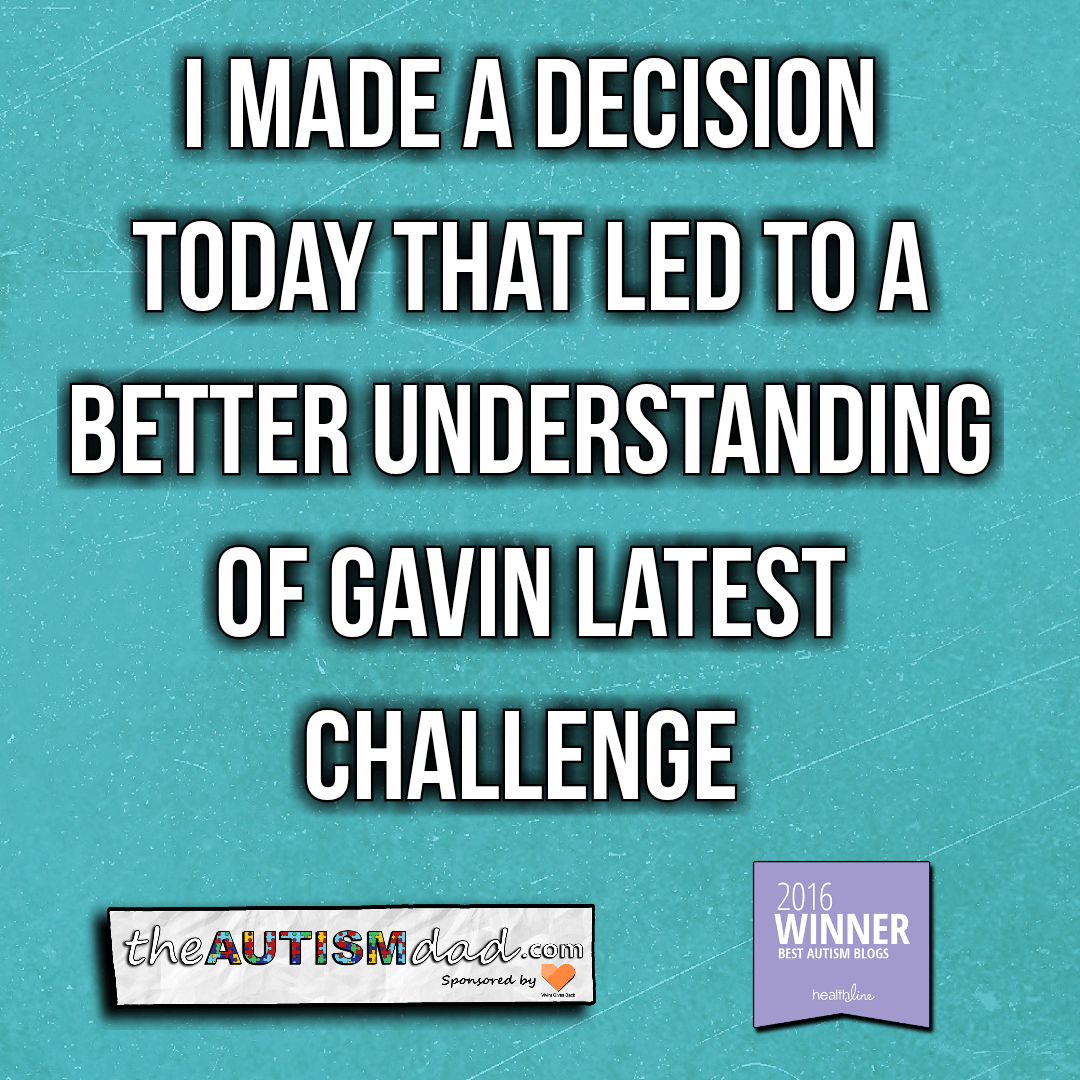 I made a decision today that led to a better understanding of Gavin latest challenge