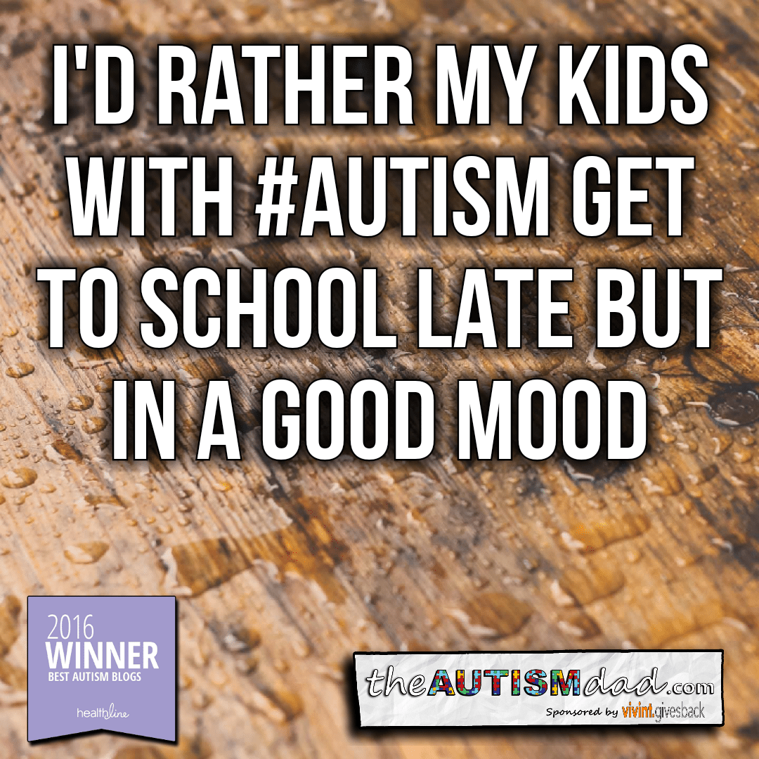 I'd rather my kids with #Autism get to school late but in a good mood