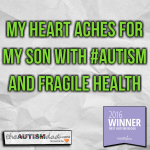 My heart aches for my son with #Autism and fragile health