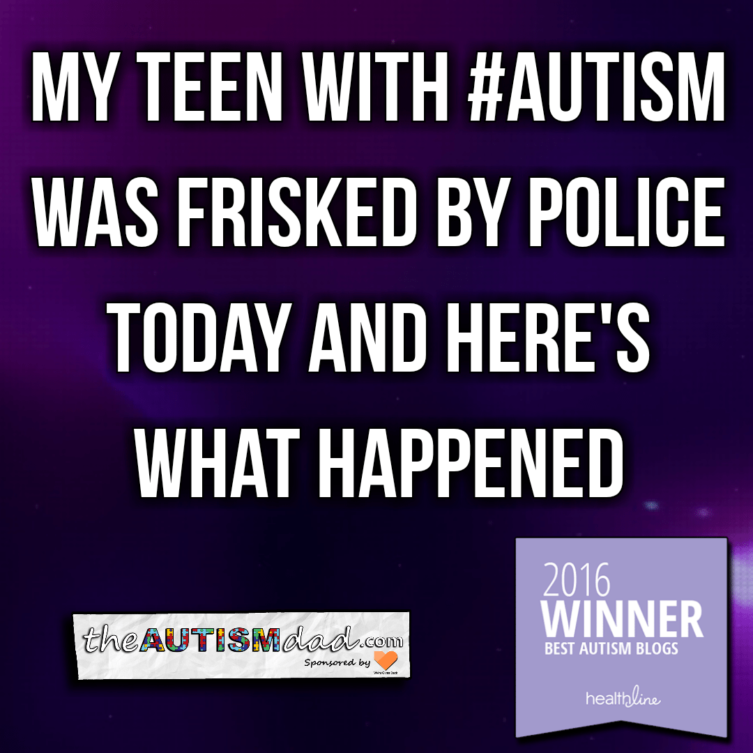 My teen with #Autism was frisked by police today and here's what happened