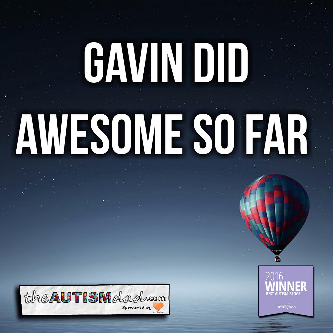 Gavin did awesome so far