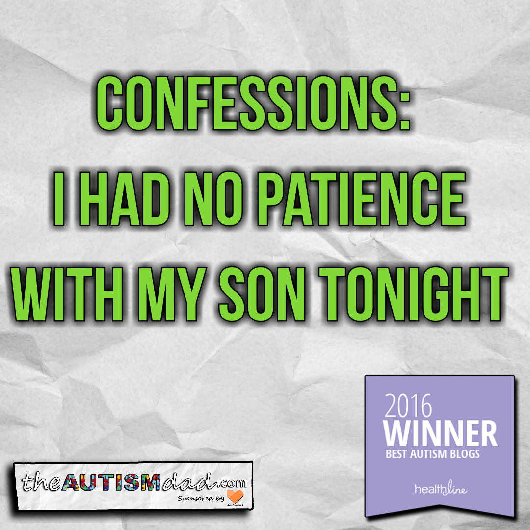 Confessions: I had no patience with my son tonight