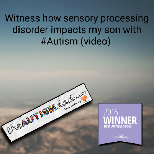 Witness how sensory processing disorder impacts my son with #Autism (video)
