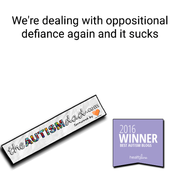 We're dealing with oppositional defiance again and it sucks