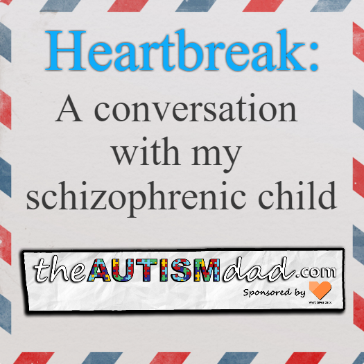 Heartbreak: A conversation with my schizophrenic child