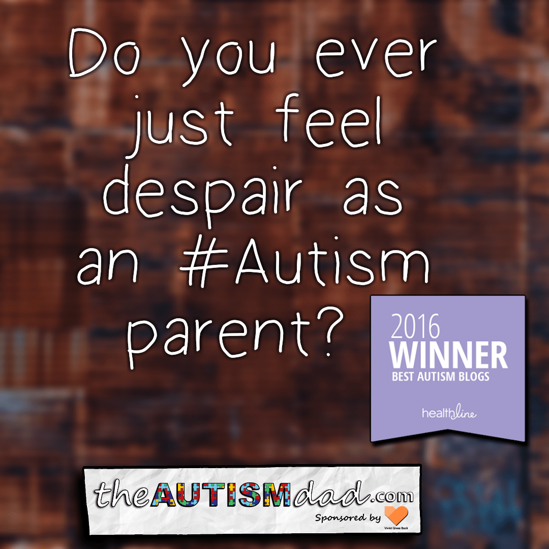 Do you ever just feel despair as an #Autism parent?