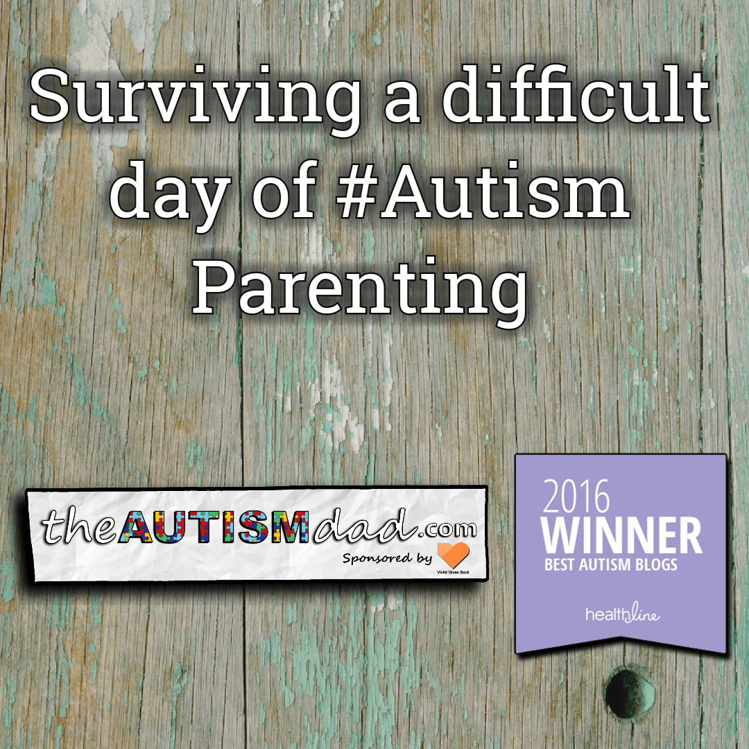 Surviving a difficult day of #Autism Parenting