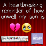 A heartbreaking reminder of how unwell my son is