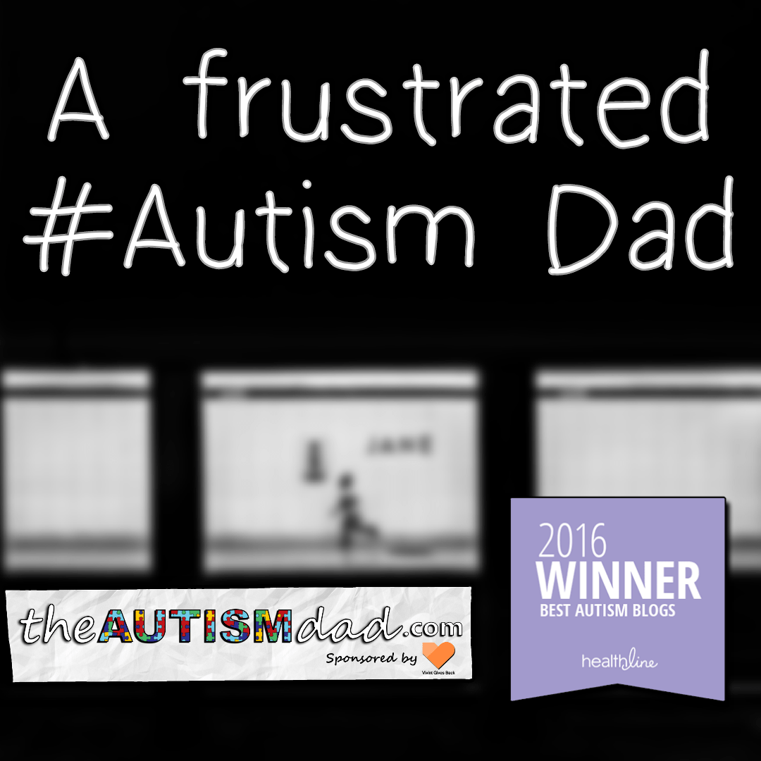 A frustrated #Autism Dad