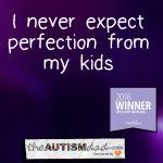 I never expect perfection from my kids