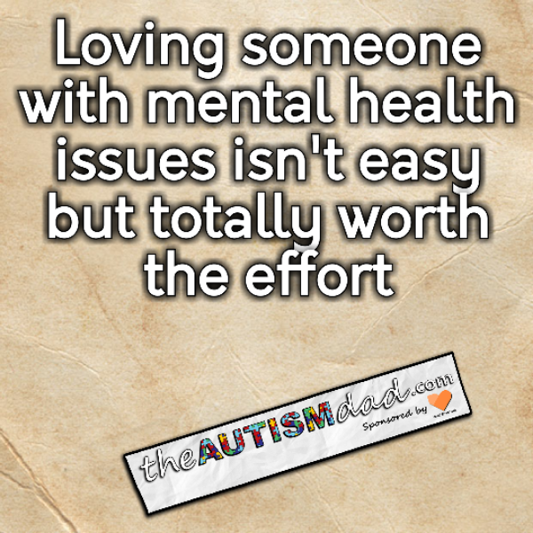 Loving someone with mental health issues isn't easy but totally worth the effort