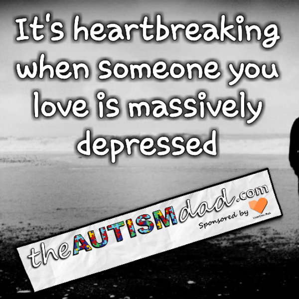 It's heartbreaking when someone you love is massively depressed