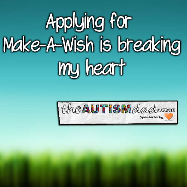 Applying for Make-A-Wish is breaking my heart