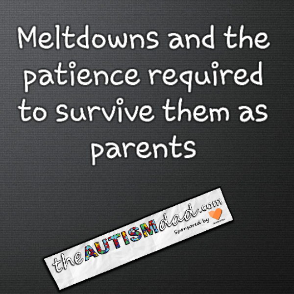 Meltdowns and the patience required to survive them as parents