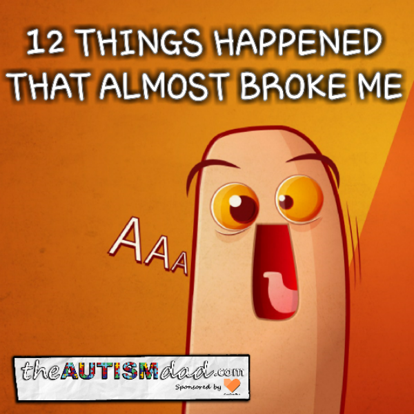 12 things happened that almost broke me today