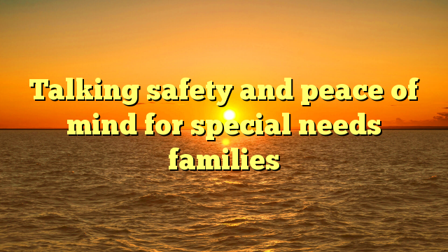 Talking safety and peace of mind for special needs families