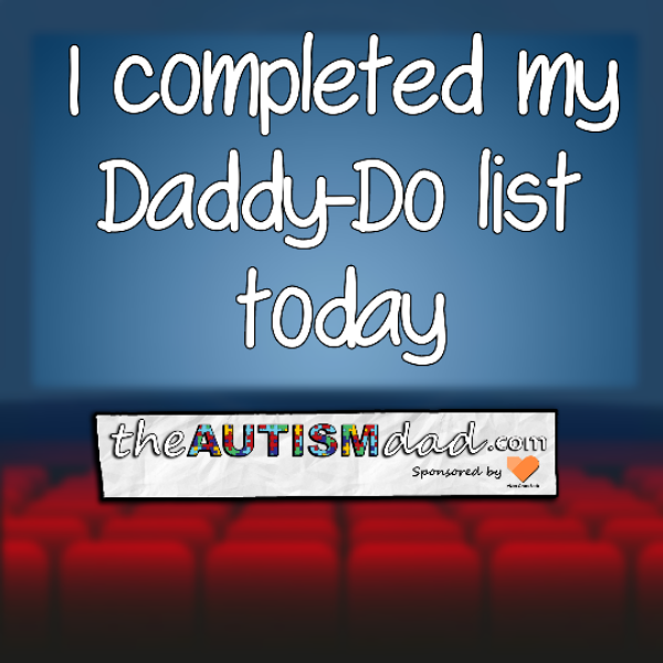 I completed my Daddy-Do list today