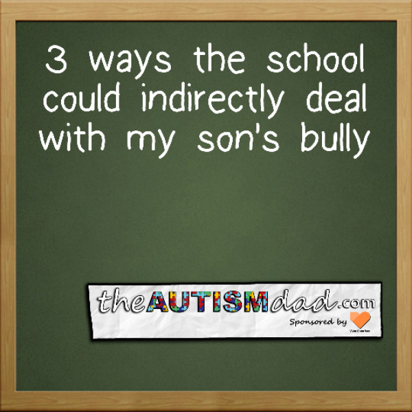 3 ways the school could indirectly deal with my son's bully