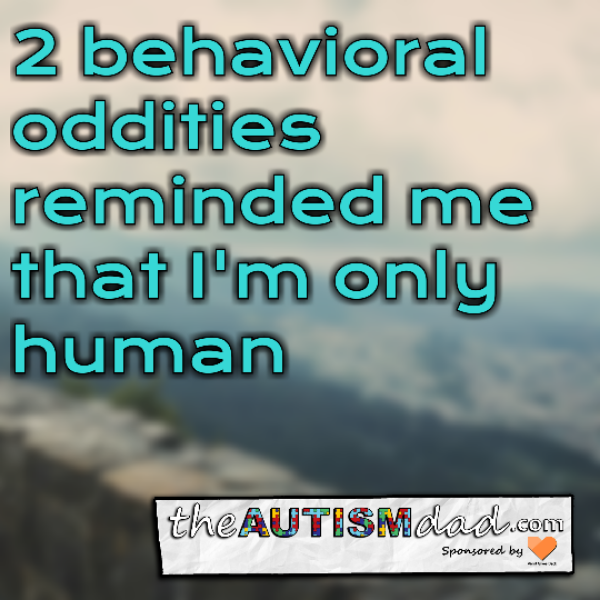 2 behavioral oddities reminded me that I'm only human