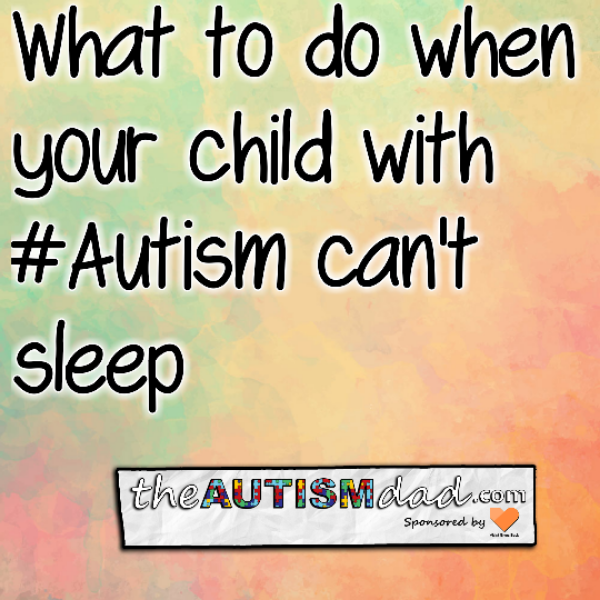 What I do when my child with #Autism can't sleep?