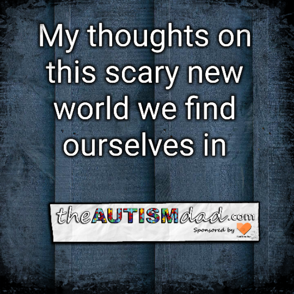 My thoughts on this scary new world we find ourselves in