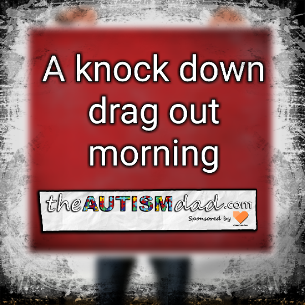 A knock down drag out morning