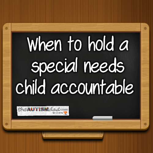 When to hold a special needs child accountable