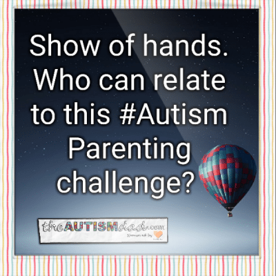 Show of hands, who can relate to this #Autism Parenting challenge?