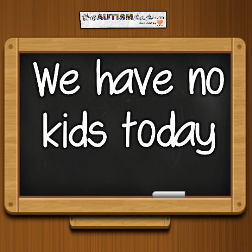We have no kids today