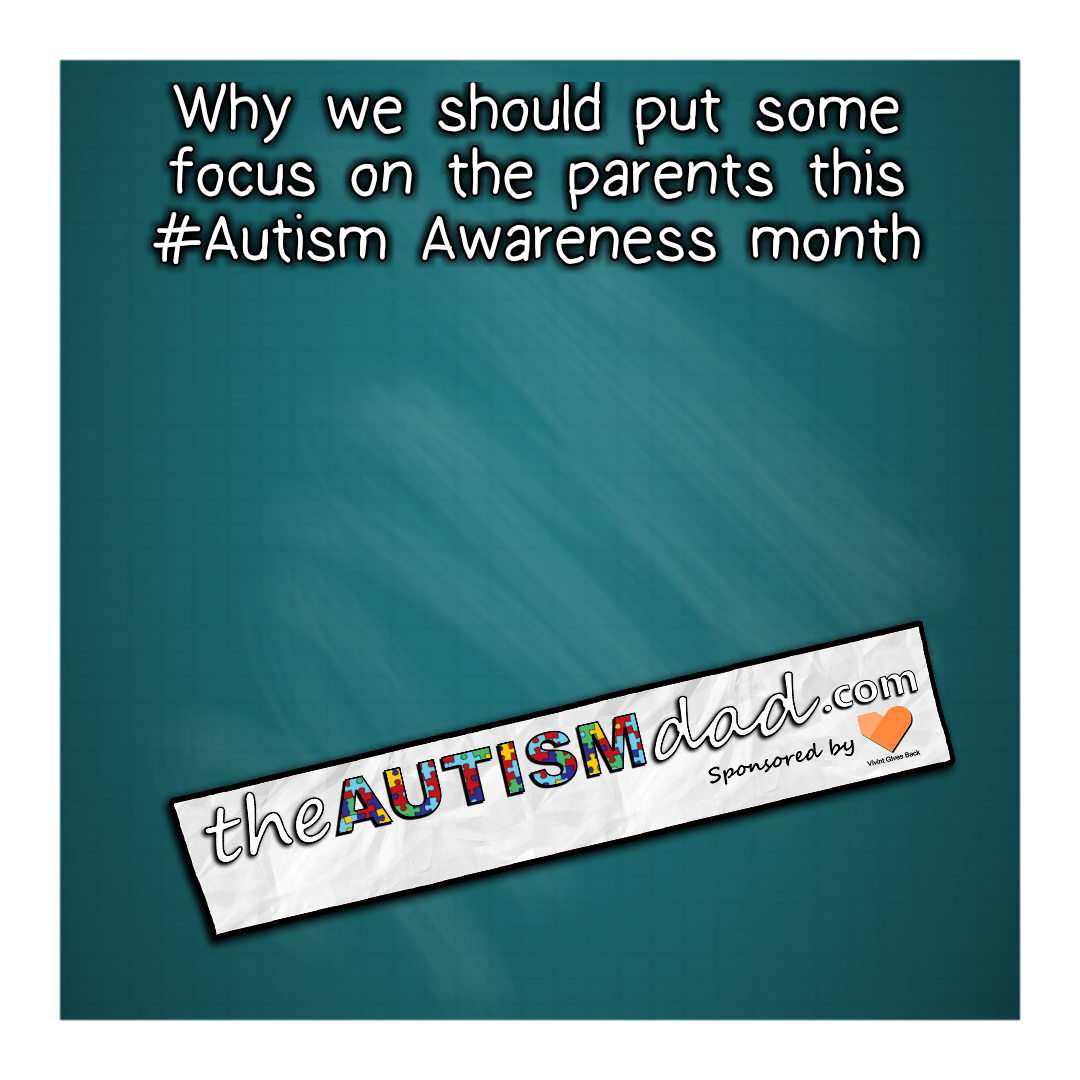 Why we should put some focus on the parents this #Autism Awareness month