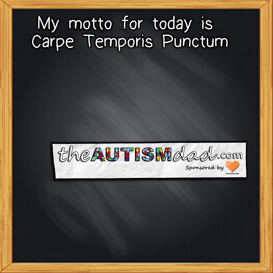 My motto for today is Carpe Temporis Punctum