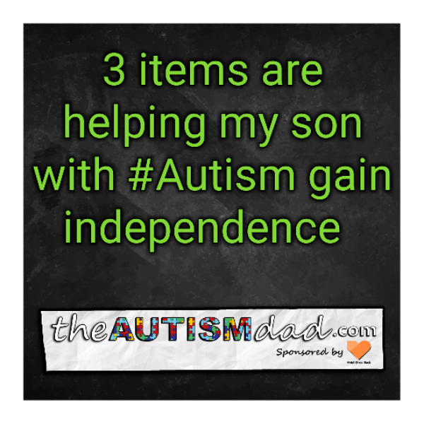 3 items are helping my son with #Autism gain independence