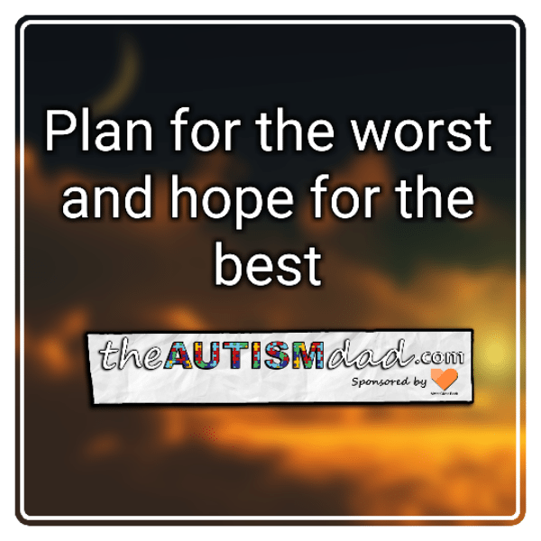 Plan for the worst and hope for the best