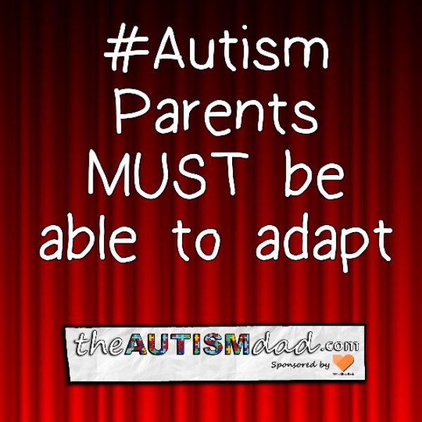 #Autism Parents MUST be able to adapt