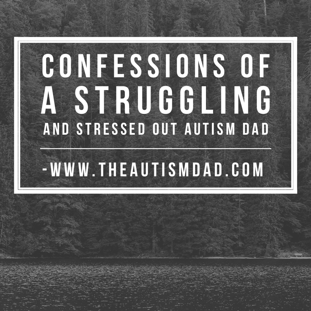 Confessions of a struggling and stressed out #Autism Dad