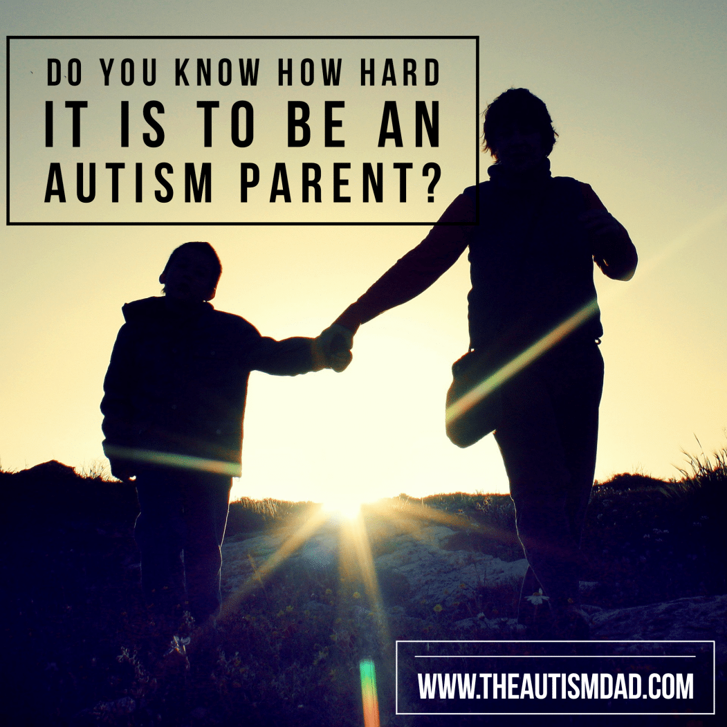 Do you know how hard it is to be an #Autism Parent?