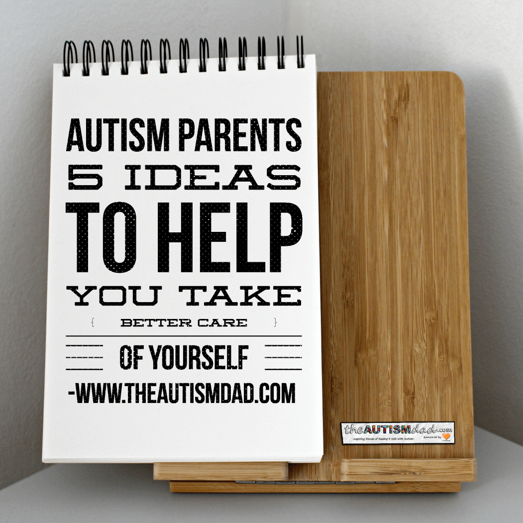 #Autism Parents – 5 ideas to help you take better care of yourself