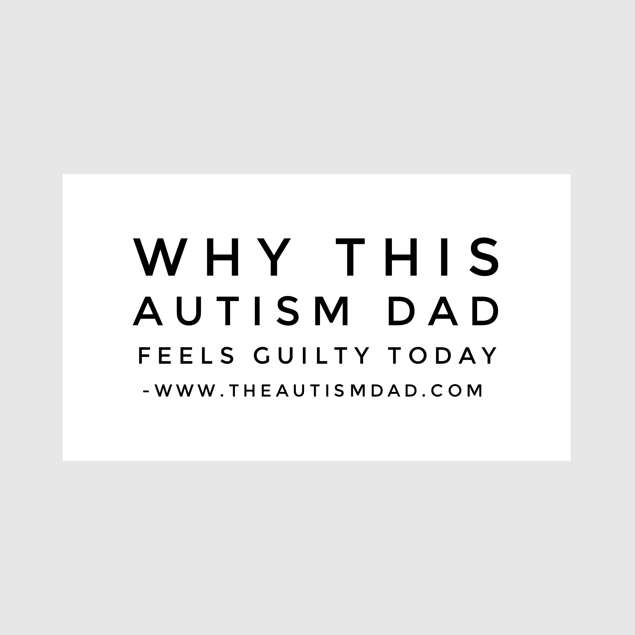 Why this #Autism Dad feels guilty today