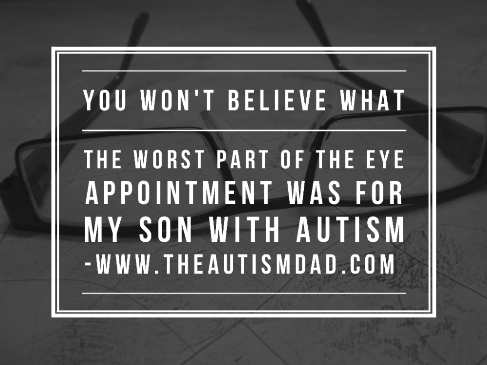 You won't believe what the worst part of the eye appointment was for my son with #Autism